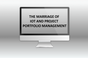 THE MARRIAGE OF IOT AND PROJECT PORTFOLIO MANAGEMENT