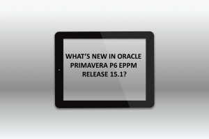 WHAT'S NEW IN ORACLE PRIMAVERA P6 EPPM RELEASE 15.1