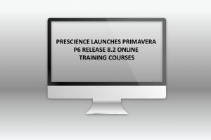 PRESCIENCE LAUNCHES PRIMAVERA P6 RELEASE 8.2 ONLINE TRAINING COURSES