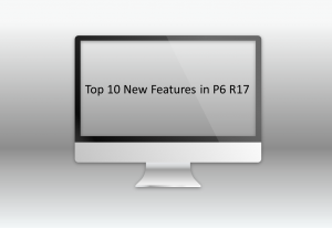 THE TOP 10 NEW FEATURES IN P6 R17