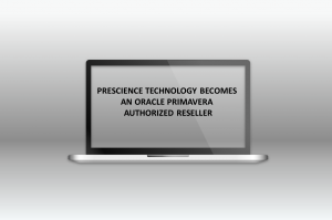 PRESCIENCE TECHNOLOGY BECOMES AN ORACLE PRIMAVERA AUTHORIZED RESELLER