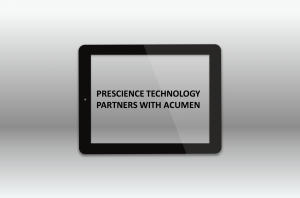 PRESCIENCE TECHNOLOGY PARTNERS WITH ACUMEN