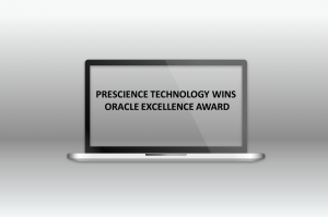 PRESCIENCE TECHNOLOGY WINS ORACLE EXCELLENCE AWARD